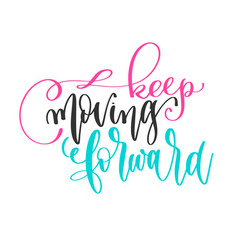 keep moving forward - hand lettering positive vector image