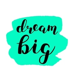 Dream big Brush lettering vector image