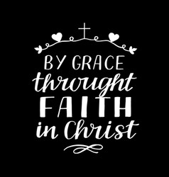 hand lettering by grace throught faith in christ vector image