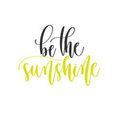 be sunshine - hand lettering positive quotes vector image