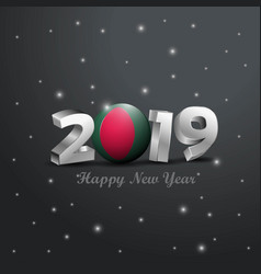 2019 happy new year bangladesh flag typography vector image