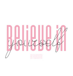 believe in yourself inspirational quote - design vector image