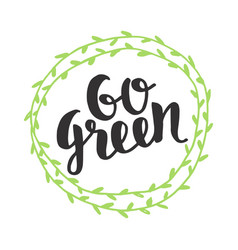 Go green badge trendy brush lettering vector
