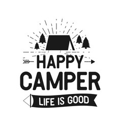 happy camper life is good - outdoors adventure vector image