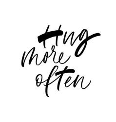 Hug more often ink pen lettering vector