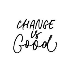 Change is good ink pen lettering vector