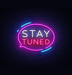 stay tuned neon signs stay tuned design vector image