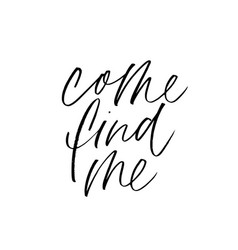 Come find me ink pen handwritten lettering vector