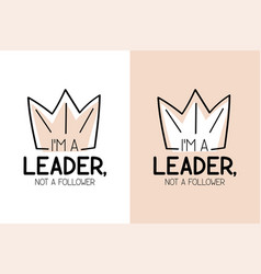 i am a leader not a follower typography and crown vector image