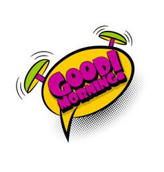 comic book text bubble good morning vector image
