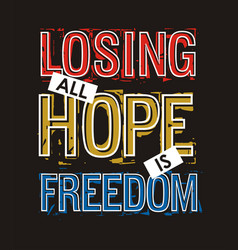Losing all hope is freedom typography slogan vector