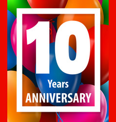ten years anniversary 10 year greeting card or vector image