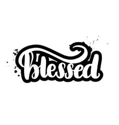 Brush lettering blessed vector