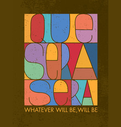 que sera sera whatever will be will be vector image