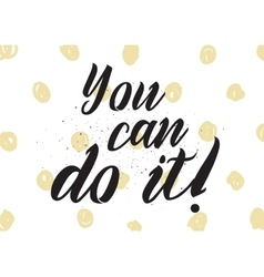 you can do it inscription greeting card vector image
