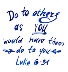 Do to others as you would have them to you vector
