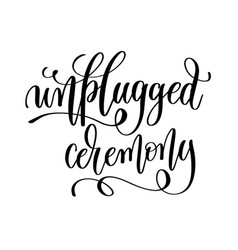 Unplugged ceremony black and white hand lettering vector