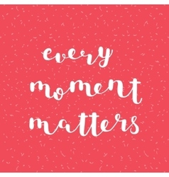 Every moment matters Brush lettering vector image