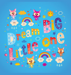 dream big little one vector image