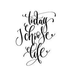 today i choose life - hand lettering inscription vector image