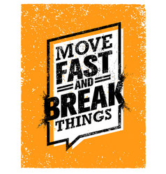 move fast and break things creative motivation vector image