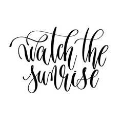 watch the sunrise - hand lettering inscription vector image