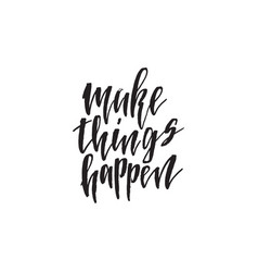 make things happen hand drawn lettering quote vector image vector image