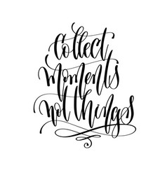 collect moments not things - hand lettering vector image