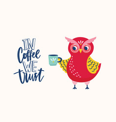 Adorable owl holding mug and in coffee we trust vector