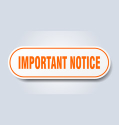 Important notice sign important notice rounded vector