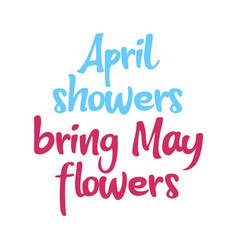 April showers bring may flowers best cool spring vector