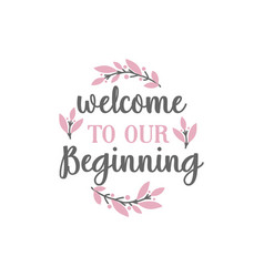 Welcome to our beginning quote lettering vector