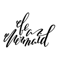 be a mermaid lettering brush pen positive quote vector image