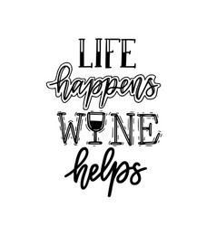 life happens wine helps funny wine lover quote vector image