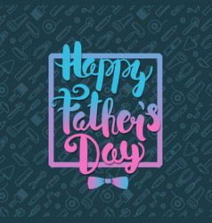 happy fathers day lettering greeting card vector image