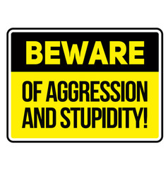 Beware of aggression and stupidity warning sign vector