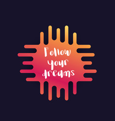 Follow your dreams poster with inspirational quote vector