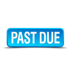past due blue 3d realistic square isolated button vector image