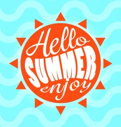 Hello Summer enjoy text lettering and calligraphy vector image