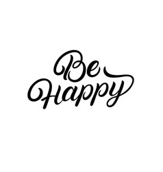 be happy hand written lettering quote vector image