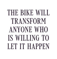 Bike will transform anyone who is willing to vector