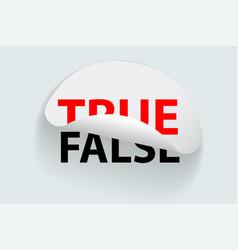 True and false creative sticker label vector