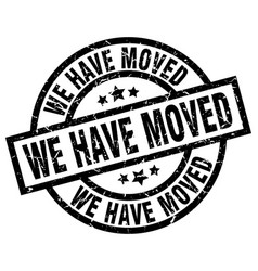 We have moved round grunge black stamp vector