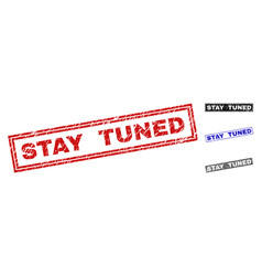 Grunge stay tuned scratched rectangle watermarks vector