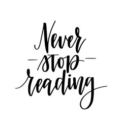 never stop reading motivational calligraphy vector image