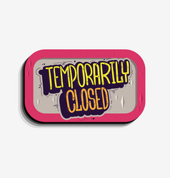 Temporarily closed hand drawn lettering sign vector