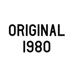 original year 1980 text on white background vector image