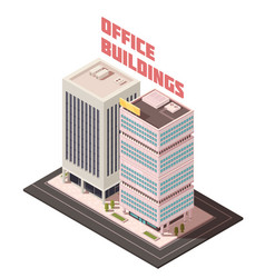 multistory office buildings isometric composition vector image