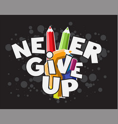 never give up pencil hand vector image