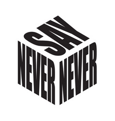 Never say simple text slogan t shirt graphic vector